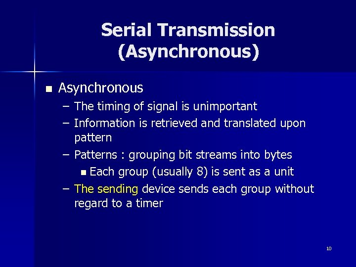 Serial Transmission (Asynchronous) n Asynchronous – The timing of signal is unimportant – Information