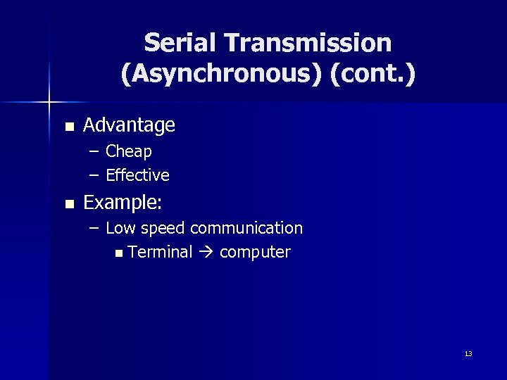 Serial Transmission (Asynchronous) (cont. ) n Advantage – Cheap – Effective n Example: –
