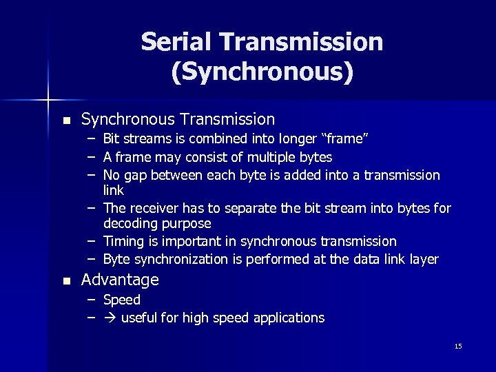 "Serial Transmission (Synchronous) n Synchronous Transmission – Bit streams is combined into longer ""frame"""