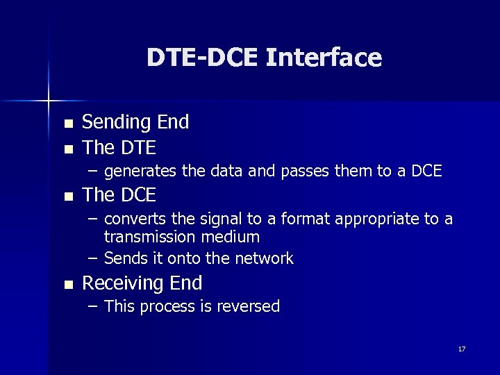 DTE-DCE Interface n n Sending End The DTE – generates the data and passes