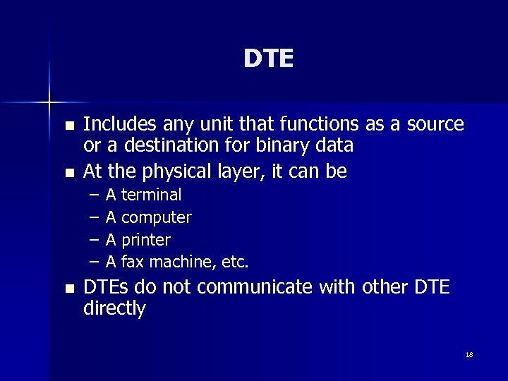DTE n n Includes any unit that functions as a source or a destination