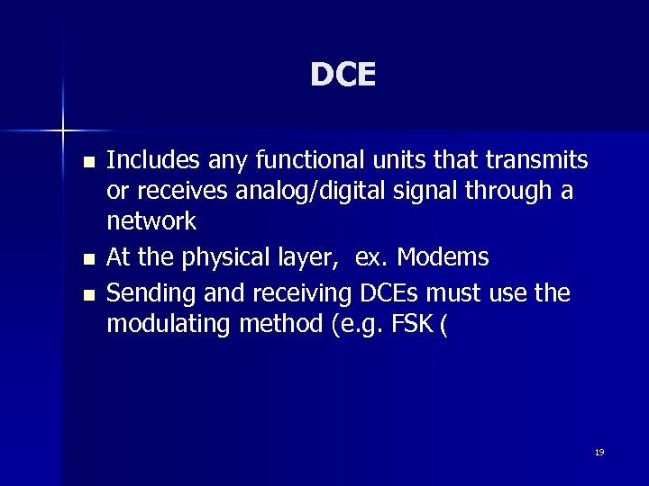 DCE n n n Includes any functional units that transmits or receives analog/digital signal