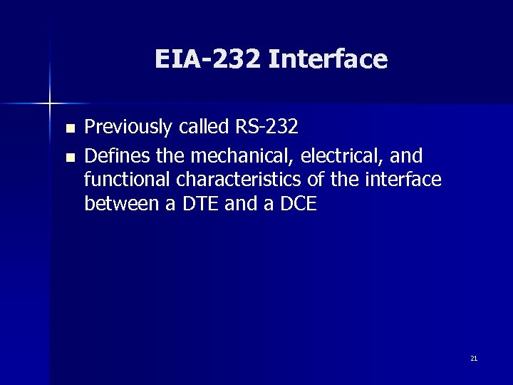 EIA-232 Interface n n Previously called RS-232 Defines the mechanical, electrical, and functional characteristics