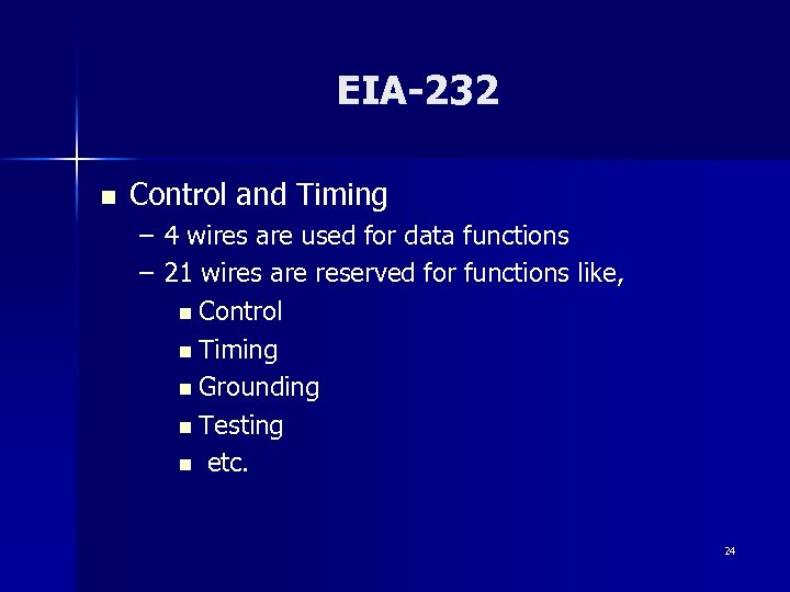EIA-232 n Control and Timing – 4 wires are used for data functions –
