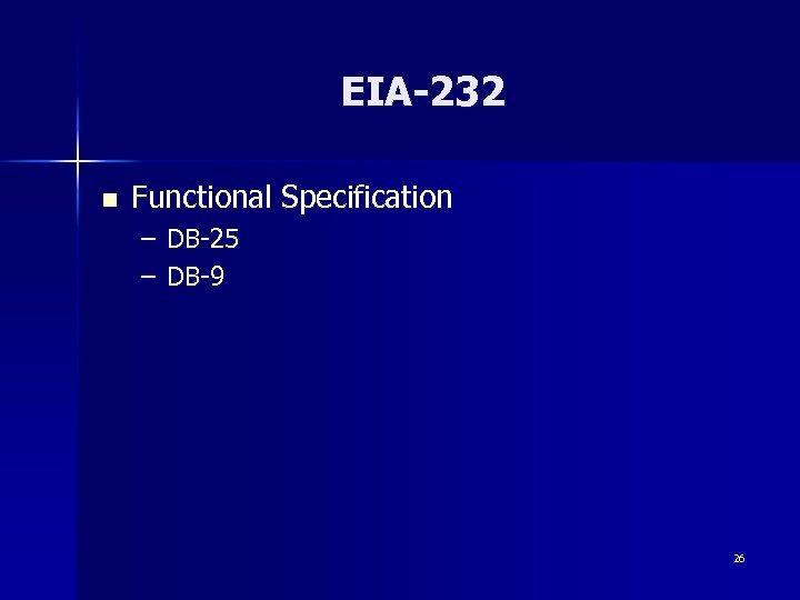 EIA-232 n Functional Specification – DB-25 – DB-9 26