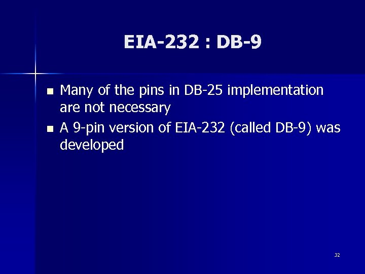 EIA-232 : DB-9 n n Many of the pins in DB-25 implementation are not
