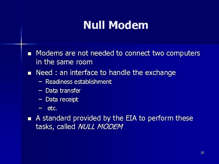 Null Modem n n Modems are not needed to connect two computers in the