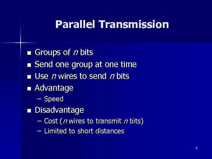 Parallel Transmission n n Groups of n bits Send one group at one time