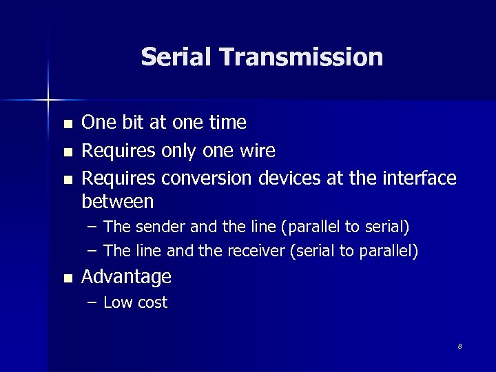Serial Transmission n One bit at one time Requires only one wire Requires conversion