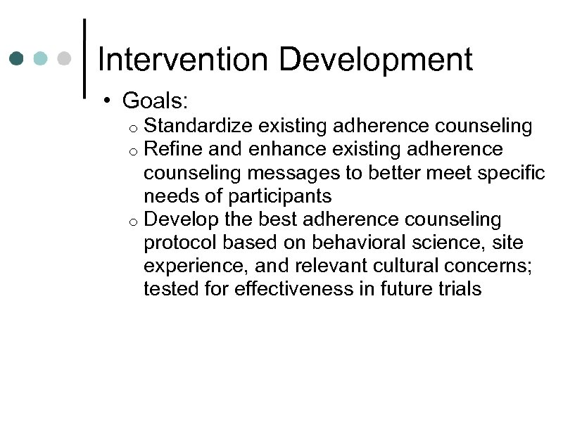Intervention Development • Goals: Standardize existing adherence counseling Refine and enhance existing adherence counseling