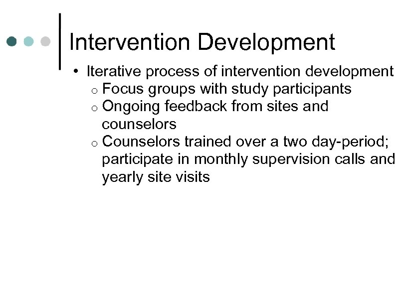 Intervention Development • Iterative process of intervention development o Focus groups with study participants