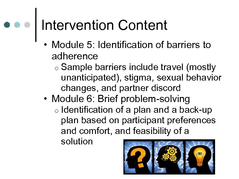 Intervention Content • Module 5: Identification of barriers to adherence o Sample barriers include