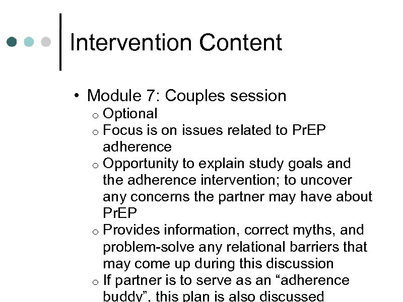 Intervention Content • Module 7: Couples session Optional Focus is on issues related to