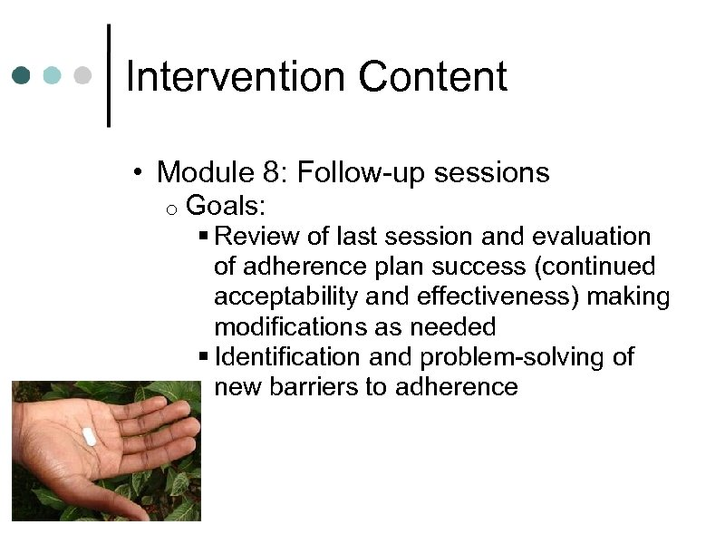 Intervention Content • Module 8: Follow-up sessions o Goals: § Review of last session