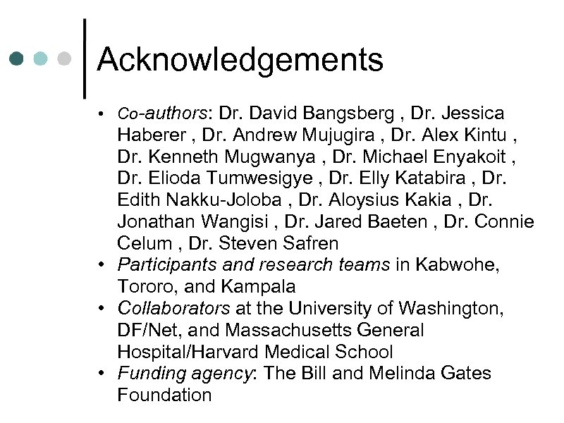 Acknowledgements • Co-authors: Dr. David Bangsberg , Dr. Jessica Haberer , Dr. Andrew Mujugira