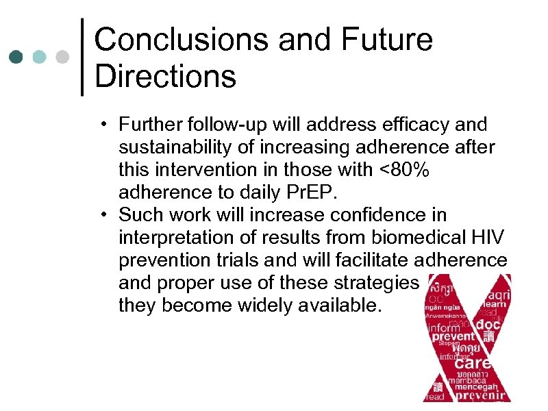 Conclusions and Future Directions • Further follow-up will address efficacy and sustainability of increasing