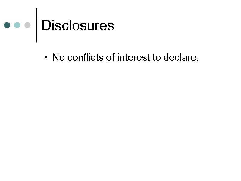Disclosures • No conflicts of interest to declare.
