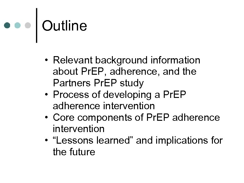 Outline • Relevant background information about Pr. EP, adherence, and the Partners Pr. EP