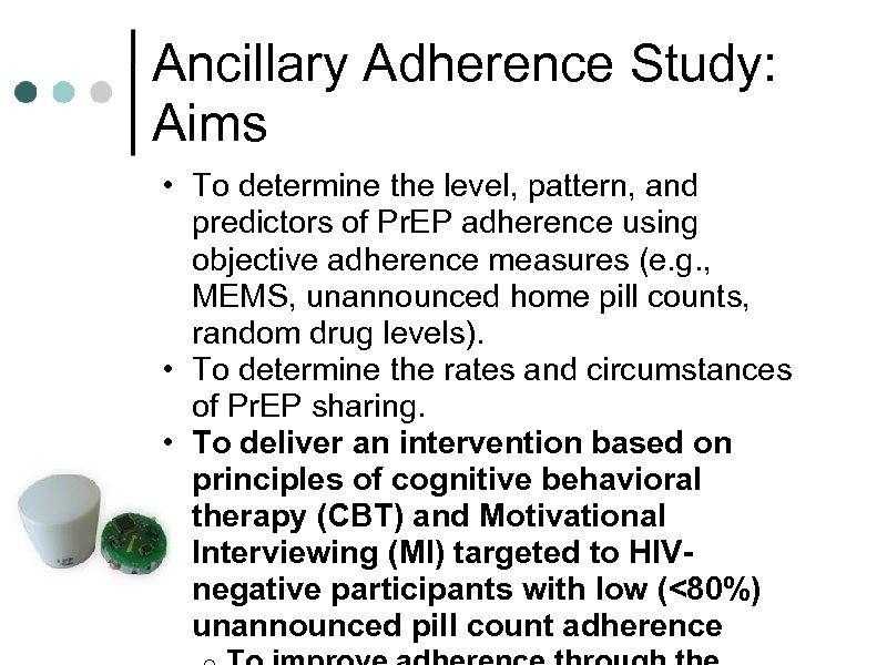 Ancillary Adherence Study: Aims • To determine the level, pattern, and predictors of Pr.