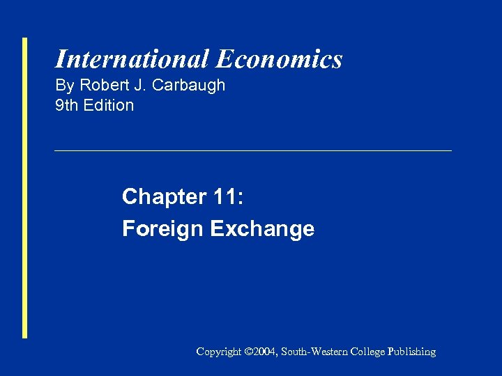 International Economics By Robert J. Carbaugh 9 th Edition Chapter 11: Foreign Exchange Copyright