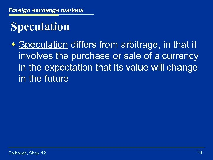 Foreign exchange markets Speculation w Speculation differs from arbitrage, in that it involves the