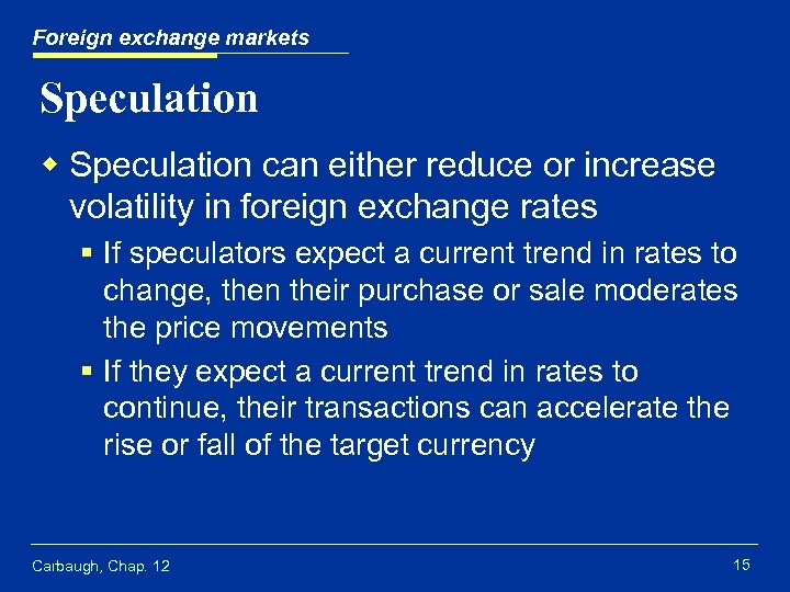Foreign exchange markets Speculation w Speculation can either reduce or increase volatility in foreign