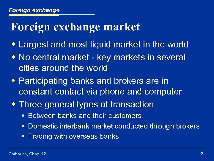 Foreign exchange market w Largest and most liquid market in the world w No