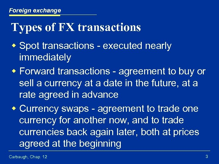Foreign exchange Types of FX transactions w Spot transactions - executed nearly immediately w