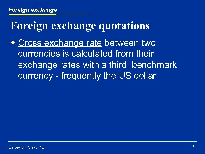 Foreign exchange quotations w Cross exchange rate between two currencies is calculated from their