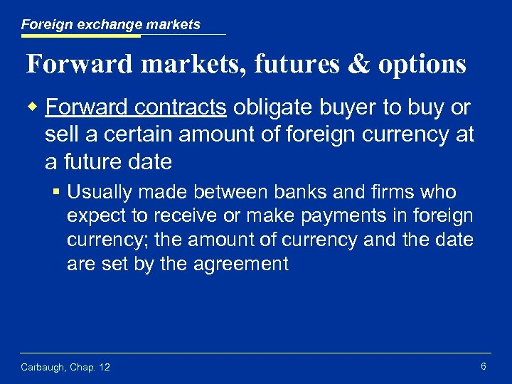 Foreign exchange markets Forward markets, futures & options w Forward contracts obligate buyer to