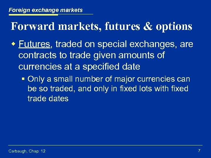 Foreign exchange markets Forward markets, futures & options w Futures, traded on special exchanges,