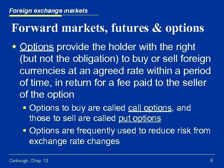 Foreign exchange markets Forward markets, futures & options w Options provide the holder with