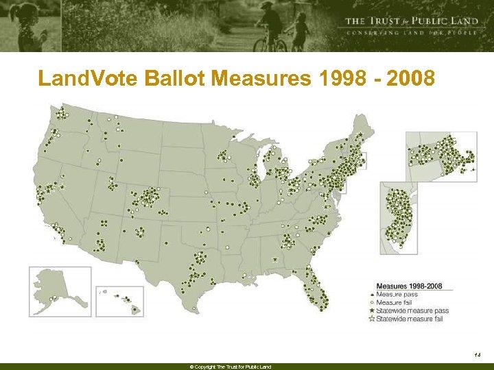 Land. Vote Ballot Measures 1998 - 2008 14 © Copyright The Trust for Public