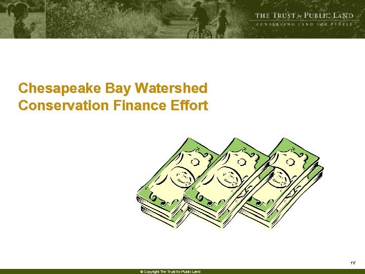 Chesapeake Bay Watershed Conservation Finance Effort 18 © Copyright The Trust for Public Land