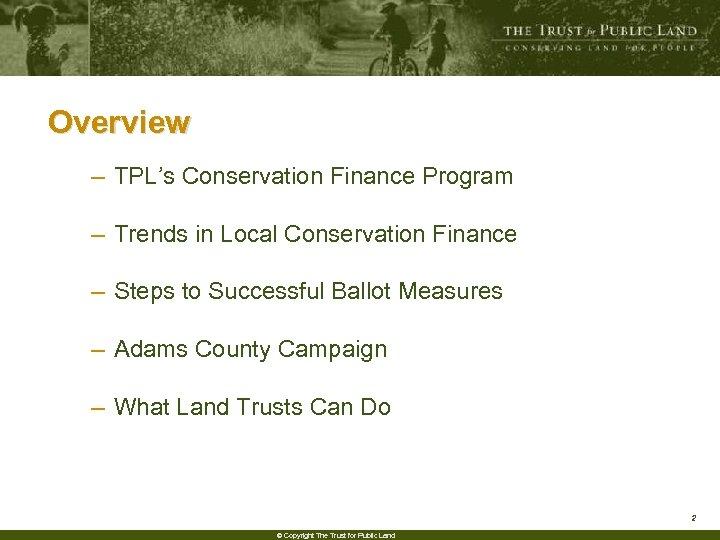 Overview – TPL's Conservation Finance Program – Trends in Local Conservation Finance – Steps