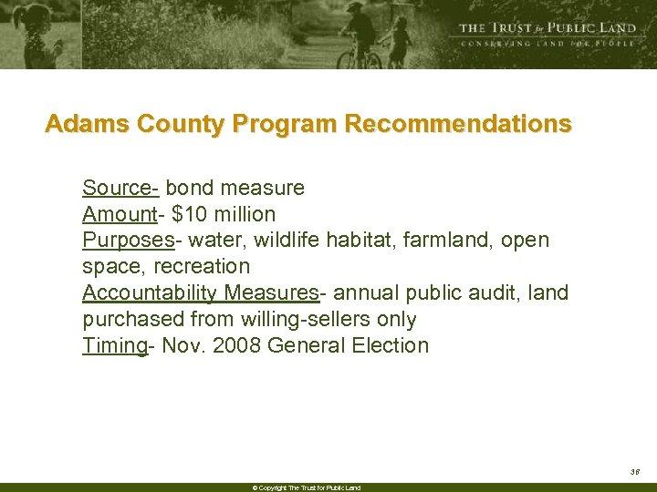 Adams County Program Recommendations Source- bond measure Amount- $10 million Purposes- water, wildlife habitat,