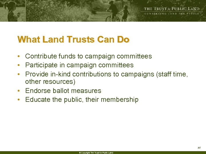 What Land Trusts Can Do • Contribute funds to campaign committees • Participate in