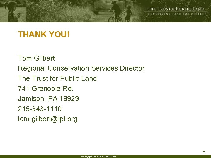 THANK YOU! Tom Gilbert Regional Conservation Services Director The Trust for Public Land 741