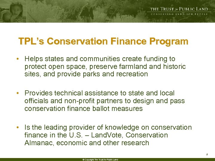 TPL's Conservation Finance Program • Helps states and communities create funding to protect open