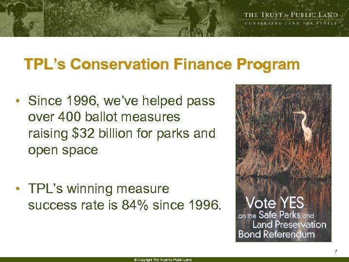 TPL's Conservation Finance Program • Since 1996, we've helped pass over 400 ballot measures