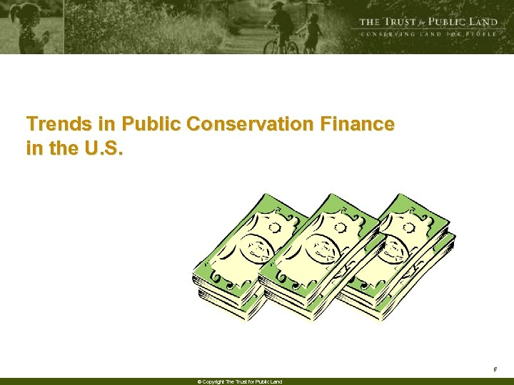 Trends in Public Conservation Finance in the U. S. 8 © Copyright The Trust