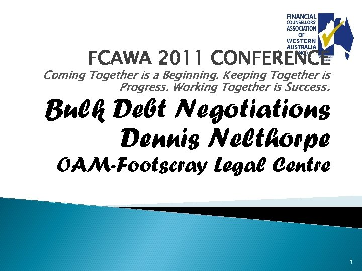 FCAWA 2011 CONFERENCE Coming Together is a Beginning. Keeping Together is Progress. Working Together