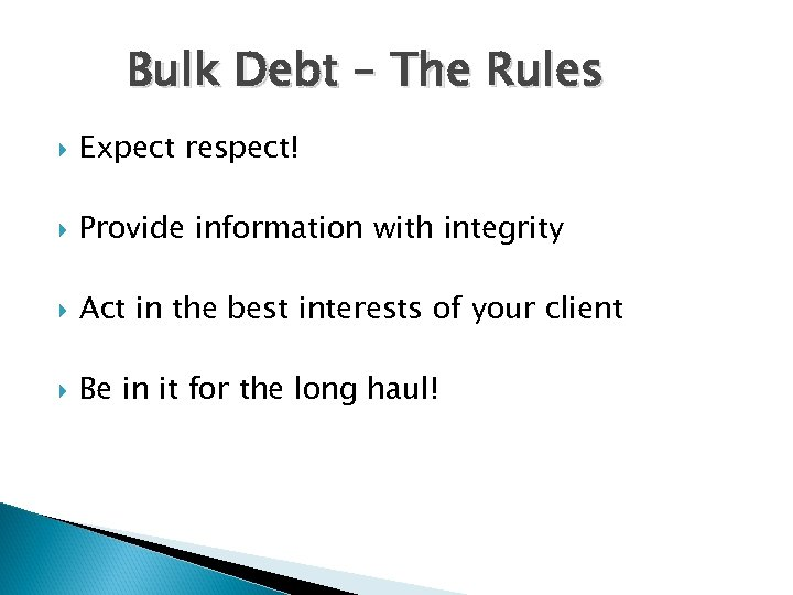 Bulk Debt – The Rules Expect respect! Provide information with integrity Act in the