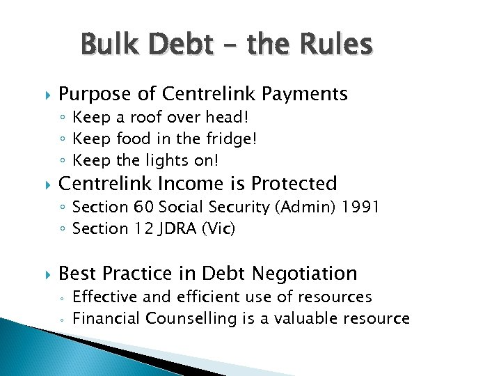 Bulk Debt – the Rules Purpose of Centrelink Payments ◦ Keep a roof over