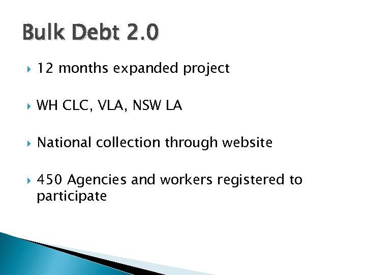 Bulk Debt 2. 0 12 months expanded project WH CLC, VLA, NSW LA National