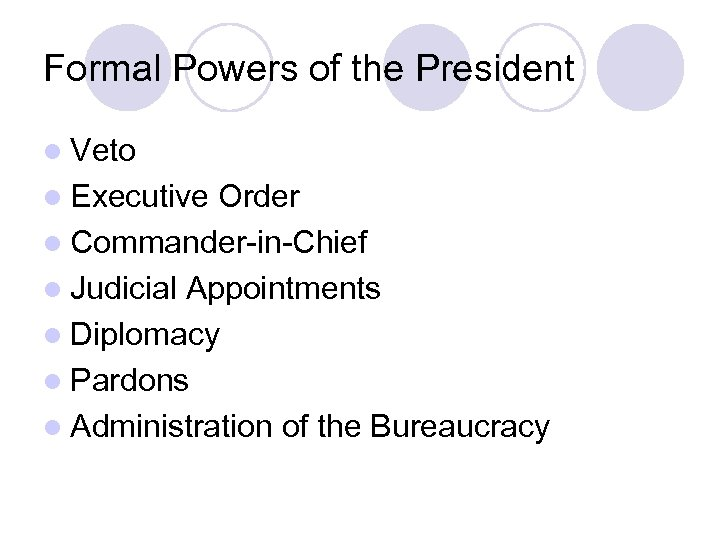Formal Powers of the President l Veto l Executive Order l Commander-in-Chief l Judicial