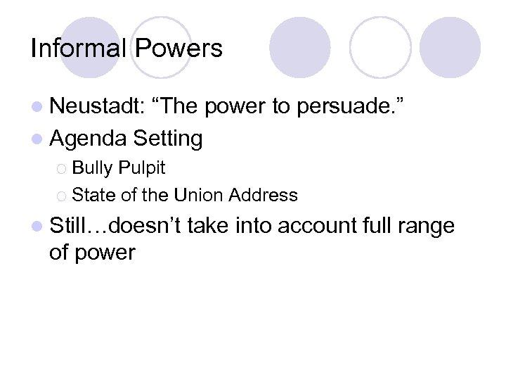 """Informal Powers l Neustadt: """"The power to persuade. """" l Agenda Setting ¡ Bully"""