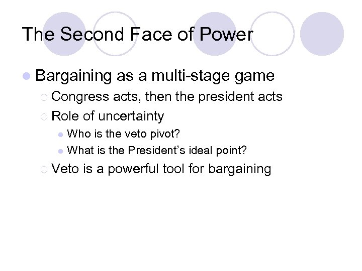 The Second Face of Power l Bargaining as a multi-stage game ¡ Congress acts,