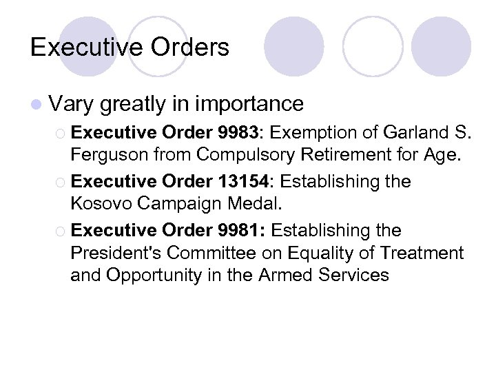 Executive Orders l Vary greatly in importance ¡ Executive Order 9983: Exemption of Garland