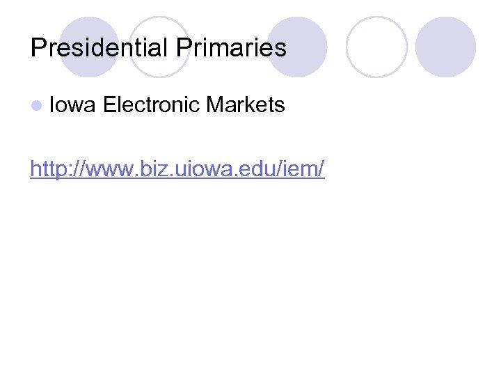 Presidential Primaries l Iowa Electronic Markets http: //www. biz. uiowa. edu/iem/